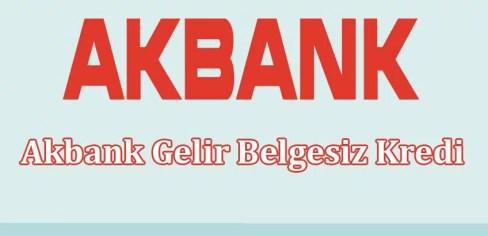 Akbank Gelir Belgesiz Kredi