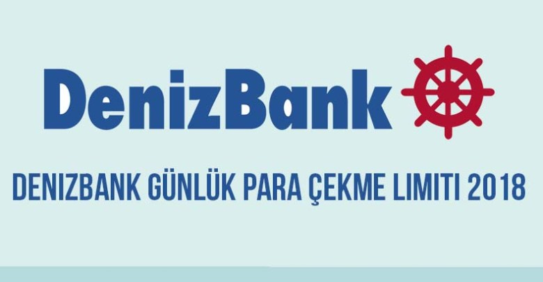 Denizbank Günlük Para Çekme Limiti 2018