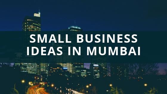 Best Small Business Ideas in Mumbai