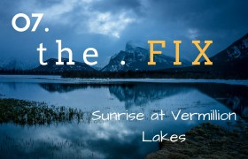 The FIX 07: Sunrise at Vermillion Lakes in Banff