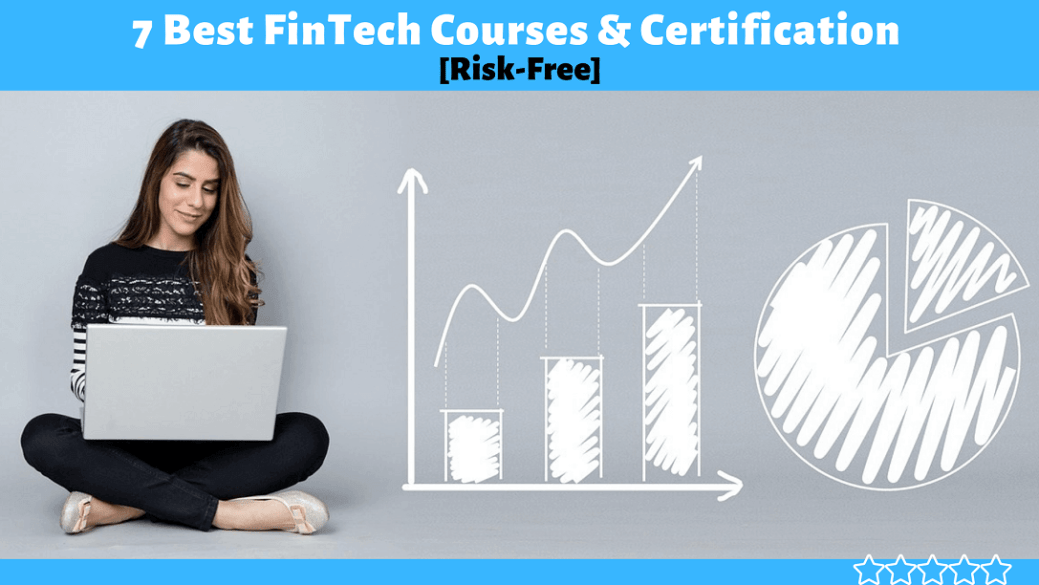 7 Best FinTech Online Courses & Certification [Risk-Free Courses]