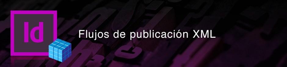 Flujos de publicación dinámica en XML