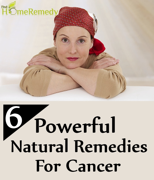 6 Powerful Natural Remedies For Cancer