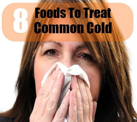 8 Foods To Treat Common Cold