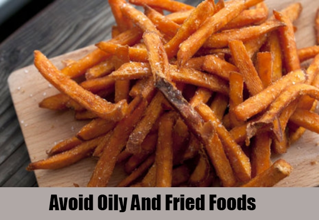 Avoid Oily And Fried Foods