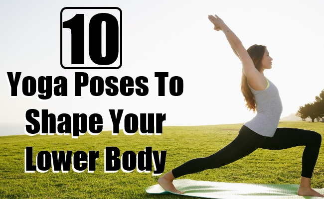 Yoga Poses To Shape Your Lower Body