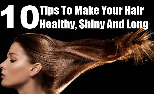 10 Simple Tips To Make Your Hair Healthy, Shiny And Long