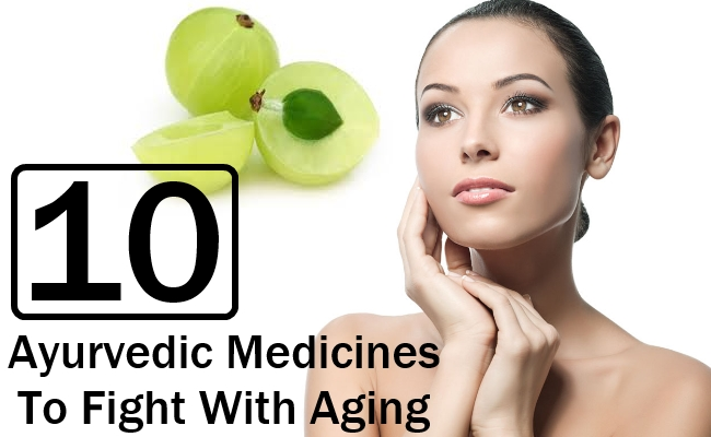 Top 10 Ayurvedic Medicines To Fight With Aging