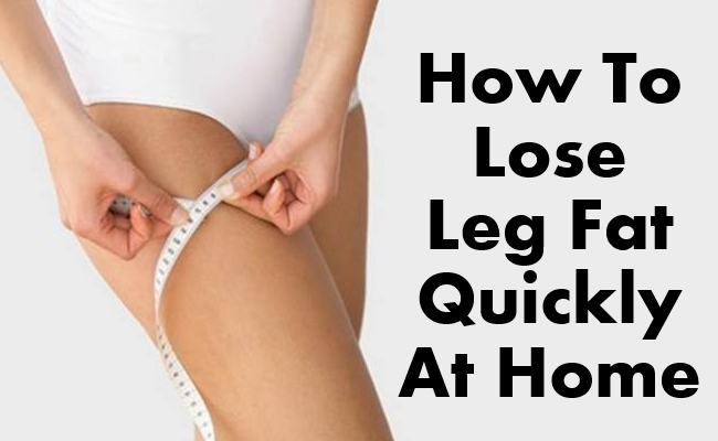 Lose Leg Fat Quickly At Home