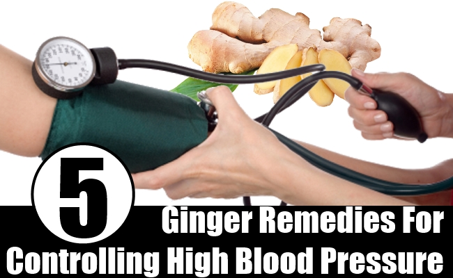 Ginger Remedies For Controlling High Blood Pressure