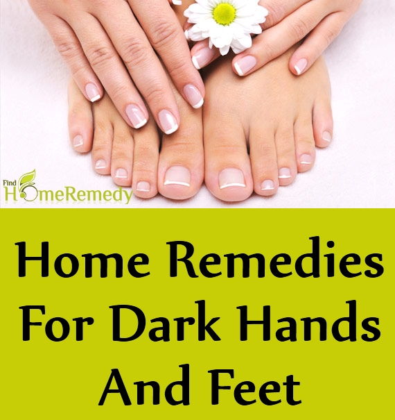 Home Remedies For Dark Hands And Feet