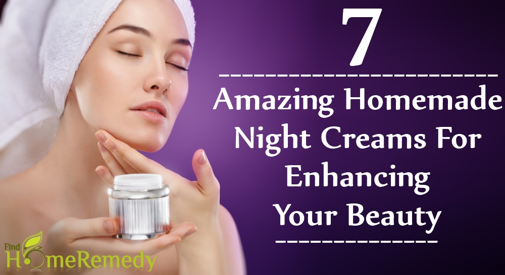 Homemade Night Creams For Enhancing Your Beauty