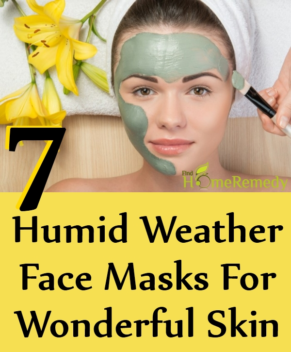 Humid Weather Face Masks For Wonderful Skin