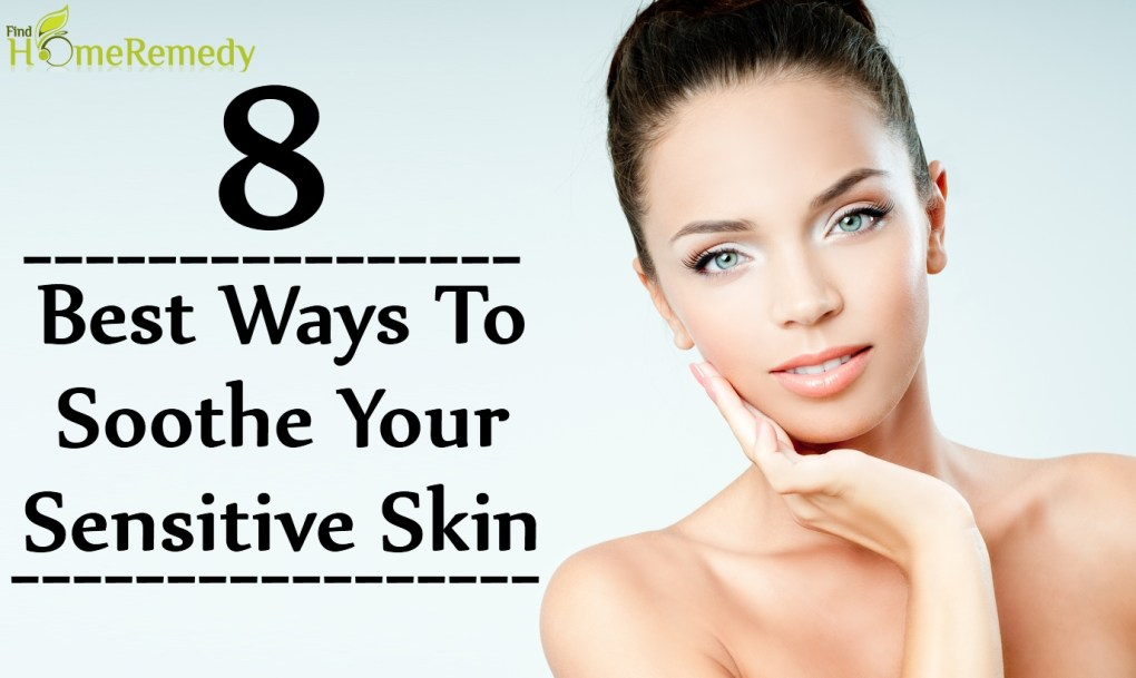 Ways to Soothe Your Sensitive Skin