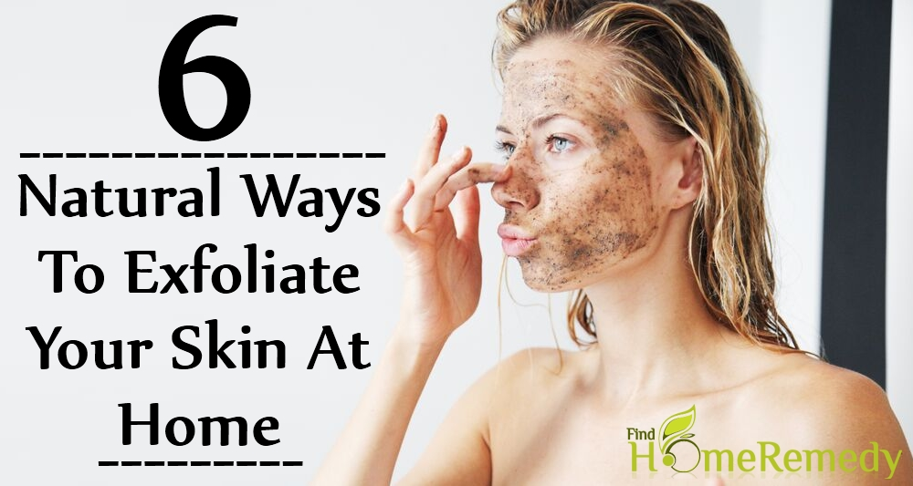 6 Natural Ways to Exfoliate Your Skin at Home