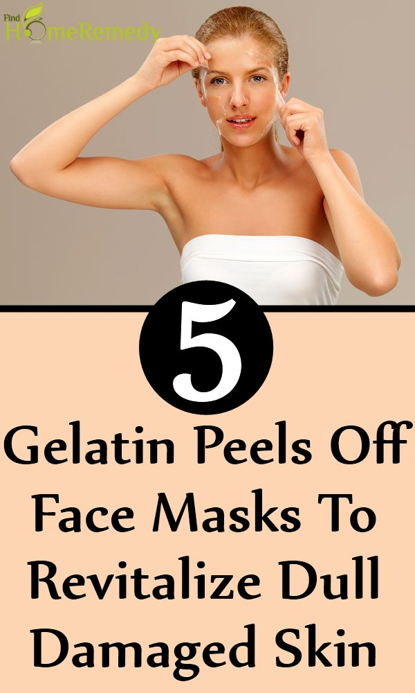 Homemade Gelatin Peels Off Face Masks To Revitalize Dull Damaged Skin