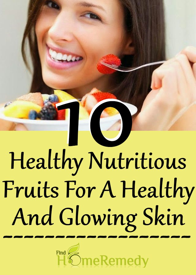 10 Healthy Nutritious Fruits For A Healthy And Glowing Skin