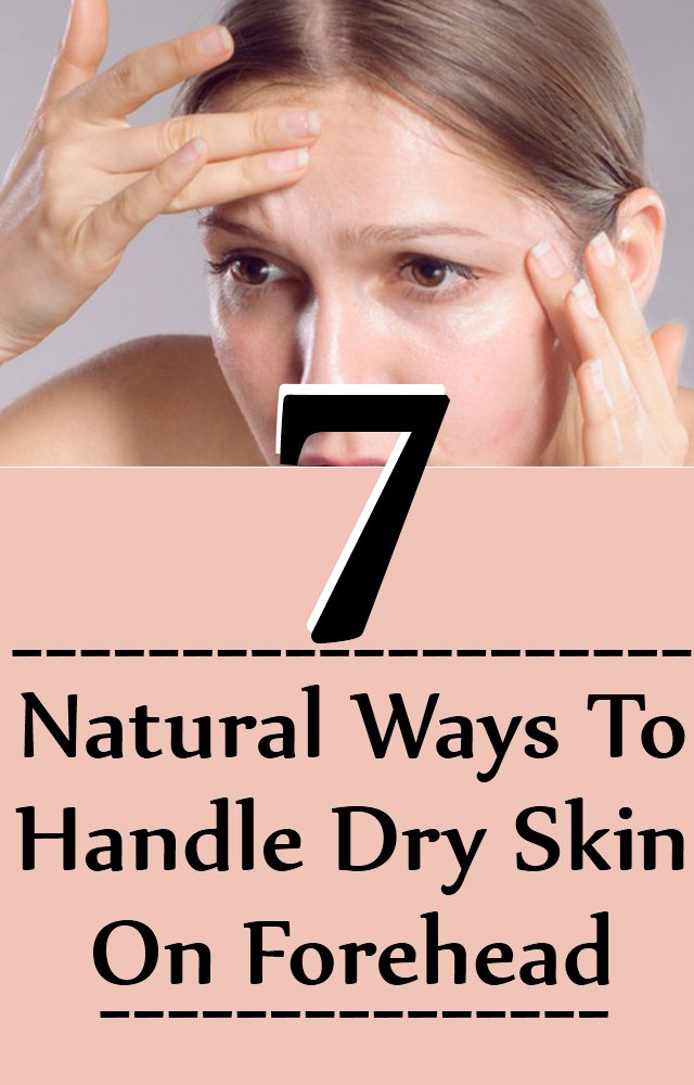 7 Natural Ways To Handle Dry Skin On Forehead