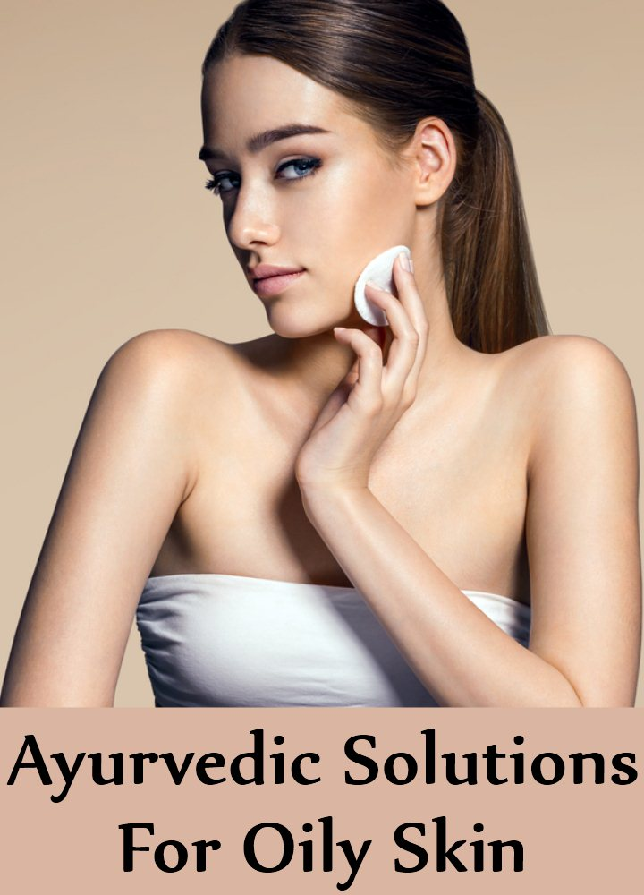 10 Ayurvedic Solutions For Oily Skin
