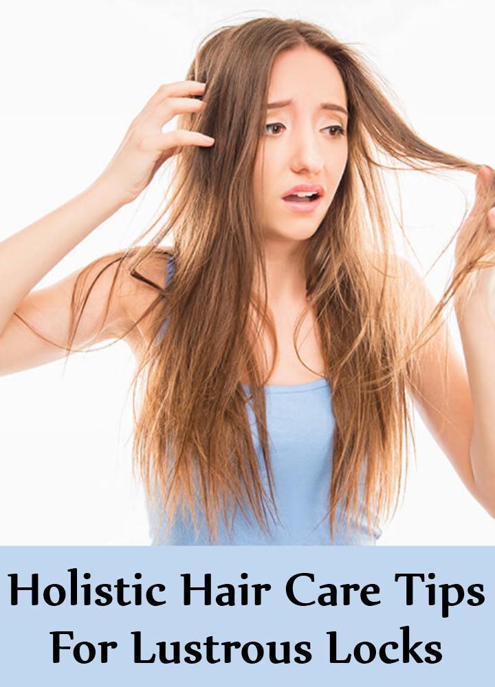 8 Holistic Hair Care Tips For Lustrous Locks