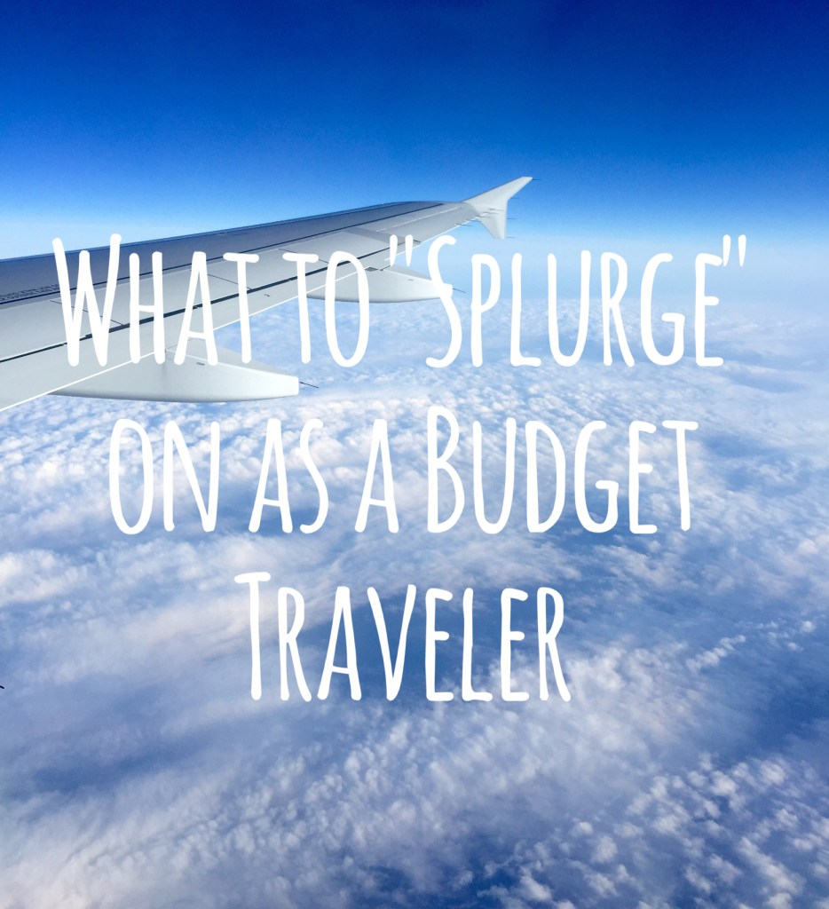 "What To ""Splurge"" On As A Budget Traveler"