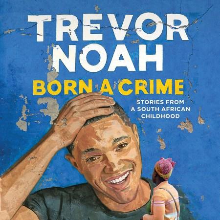 Born a Crime - Great audiobooks