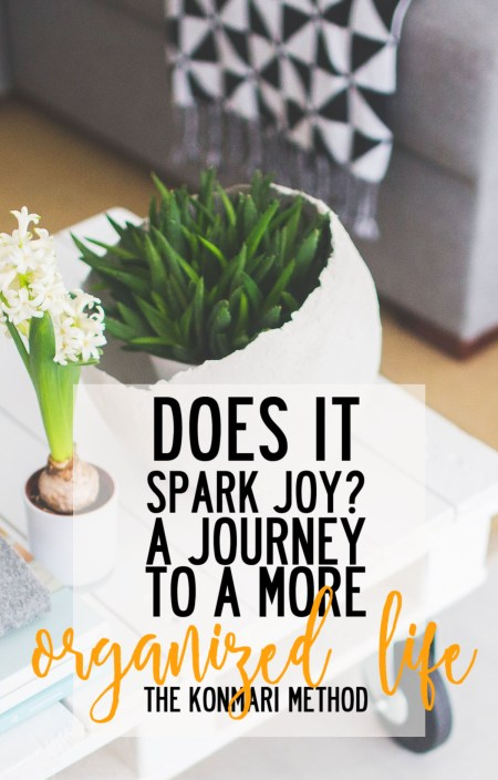 Does it Spark Joy? a journey to a more organized life with the KonMari method