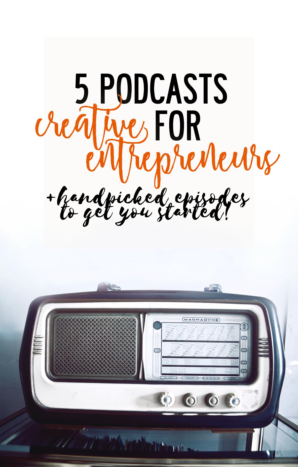5 must listen podcasts for creative entrepreneurs