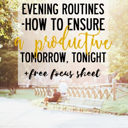 Evening Routines - how to ensure a productive tomorrow tonight
