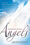 Everyone's Guide to Angels: Who Are They? What Does the Bible Say About Them? Do They Respond to Our Prayers? How Do They Guide Us?