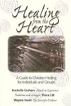 Healing from the Heart: A Guide to Christian Healing for Individuals and Groups