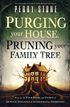 Purging Your House, Pruning Your Family Tree: How to Rid Your Home and Family of Demonic Influences and Generational Oppression