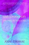 God's Creative Gift: Unleashing the Artist in You: Bible Studies to Nurture the Creative Spirit Within