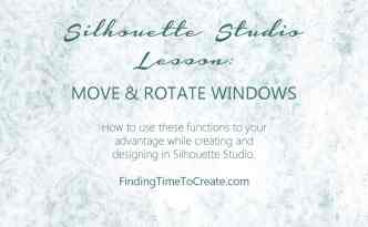 Silhouette Studio Lesson - Move & Rotate Windows | Finding Time To Create