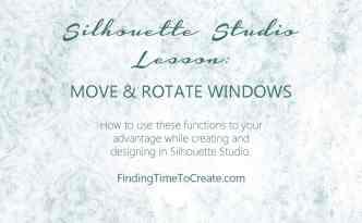 Silhouette Studio Lesson - Move & Rotate Windows | Finding Time To Create