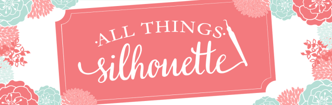All Things Silhouette April Header