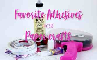 Favorite Adhesives - Finding Time To Create