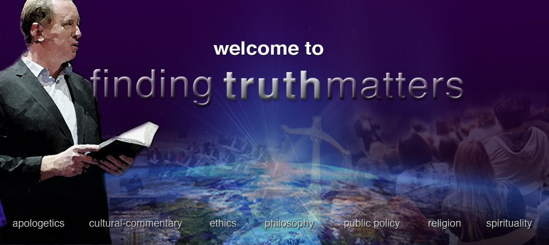 Welcome to Finding Truth Matters - Apologetics, Cultural Commentary, Public Policy