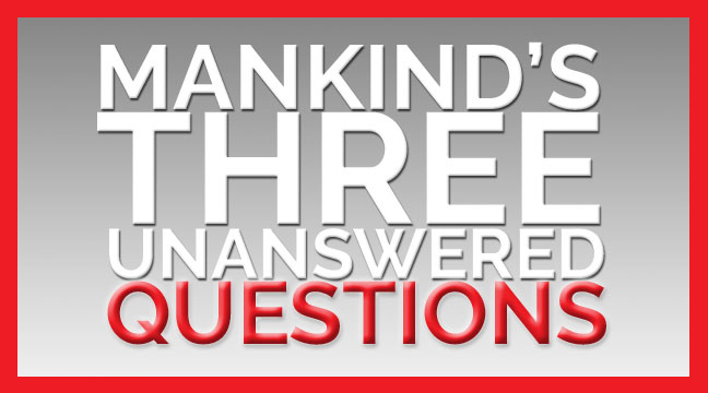 Mankind's 3 Greatest Unanswered Questions, Part 2