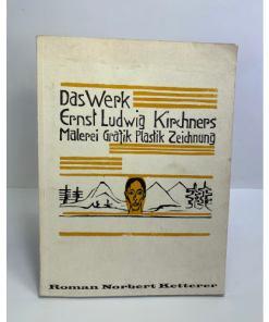 Das Werk: Ernst Ludwig Kirchners Malerei, Grafik, Plastik Zeichnung