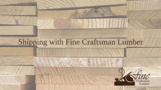 Shipping Rates at Fine Craftsman Lumber