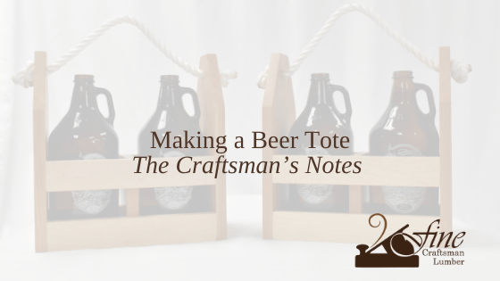 Making a Beer Tote – The Craftsman's Notes