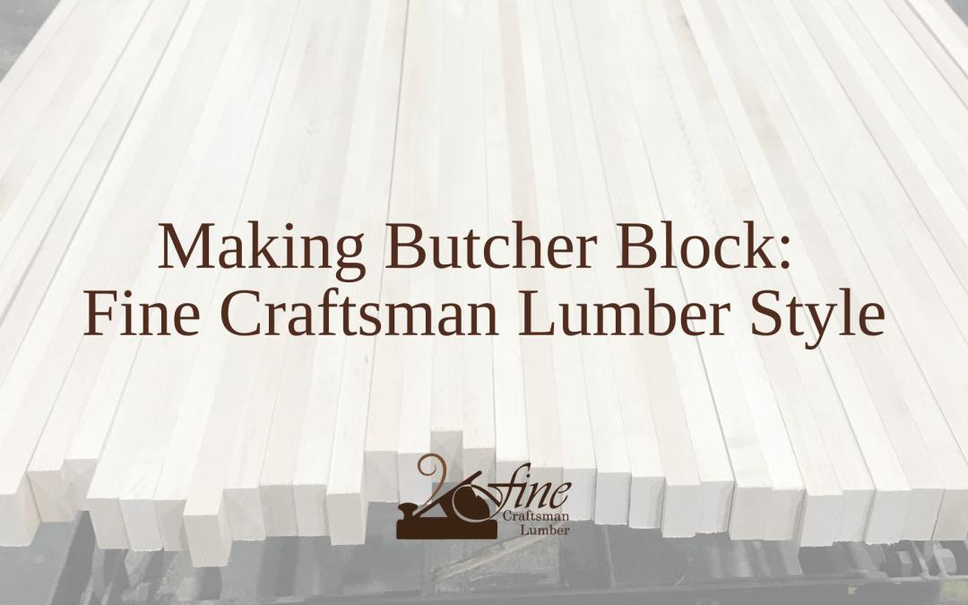 Making Butcher Block: Fine Craftsman Lumber Style