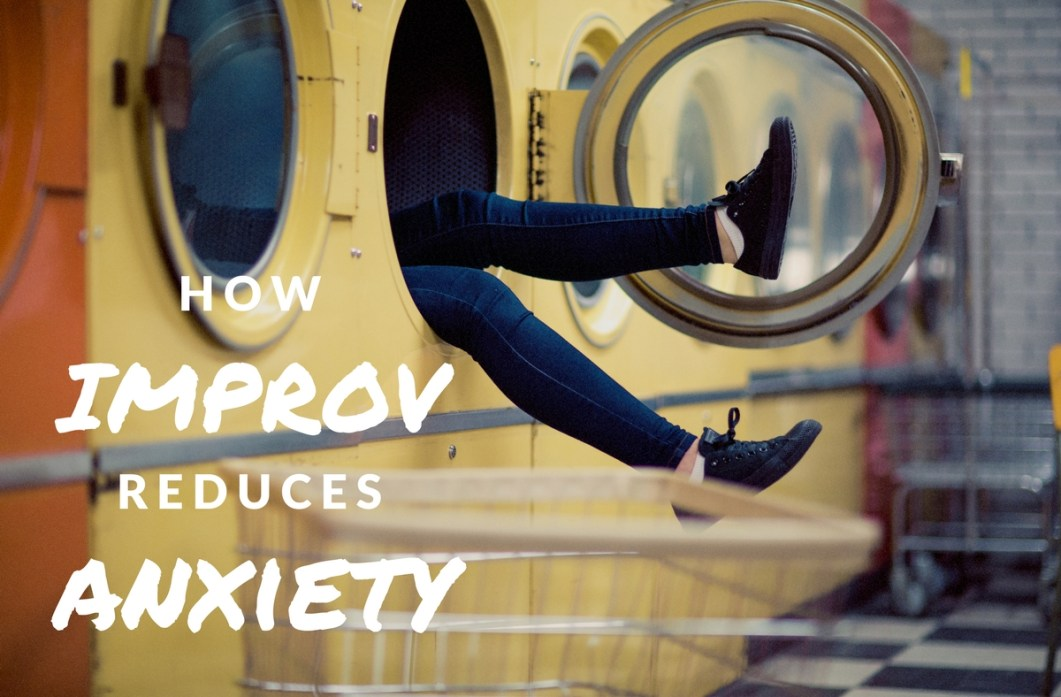 How improv reduces anxiety