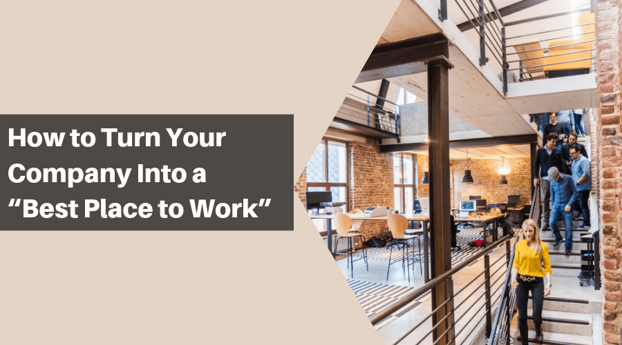 "How to Turn Your Company Into a ""Best Place to Work"""