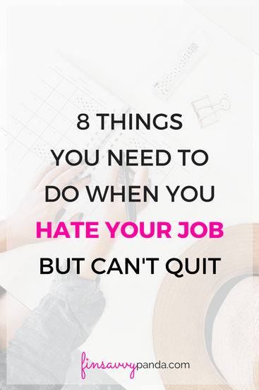 8 Things You Need To Do When You Hate Your Job But Cant Quit