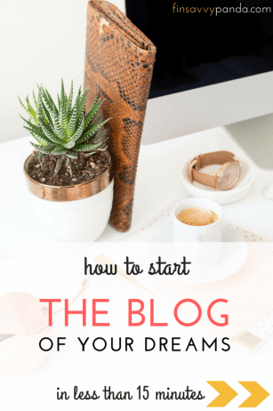 how to start a blog in less than 15 minutes / why you should start a blog via www.finsavvypanda.com