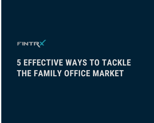5 EFFECTIVE WAYS TO TACKLE THE FAMILY OFFICE MARKET (1)
