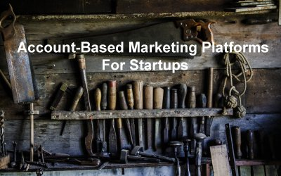 Account-Based Marketing Platforms For Startups