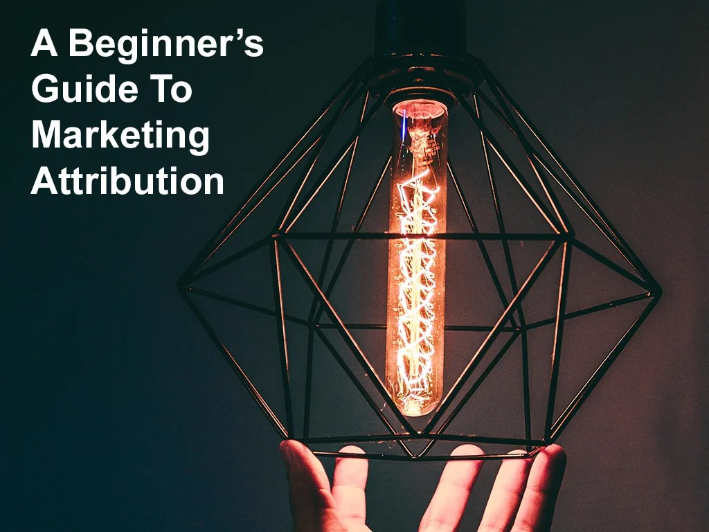 Beginner's guide to marketing attribution part 1 hero image - firebrand marketing